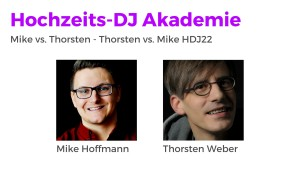 Mike vs. Thorsten, Thorsten vs. Mike HDJ22, Hochzeits-DJ Akademie Podcast