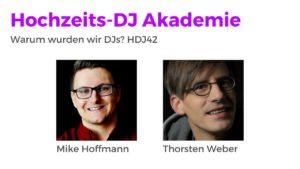 Warum wurden wir DJs? Hochzeits-DJ Akademie Podcast HDJ42